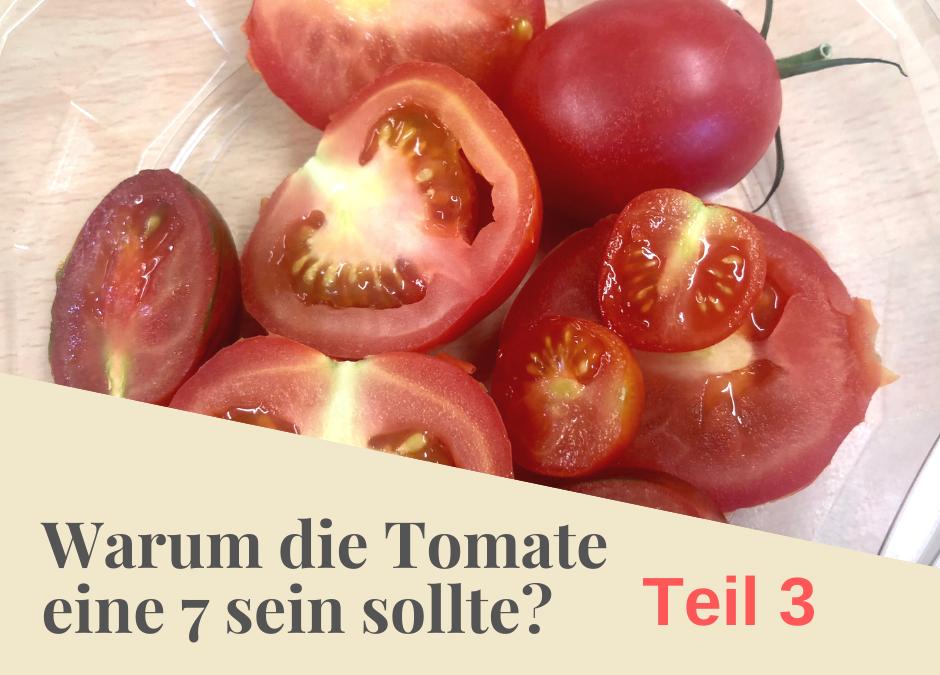 Warum eine Tomate eine 7 sein sollte, Teil 3